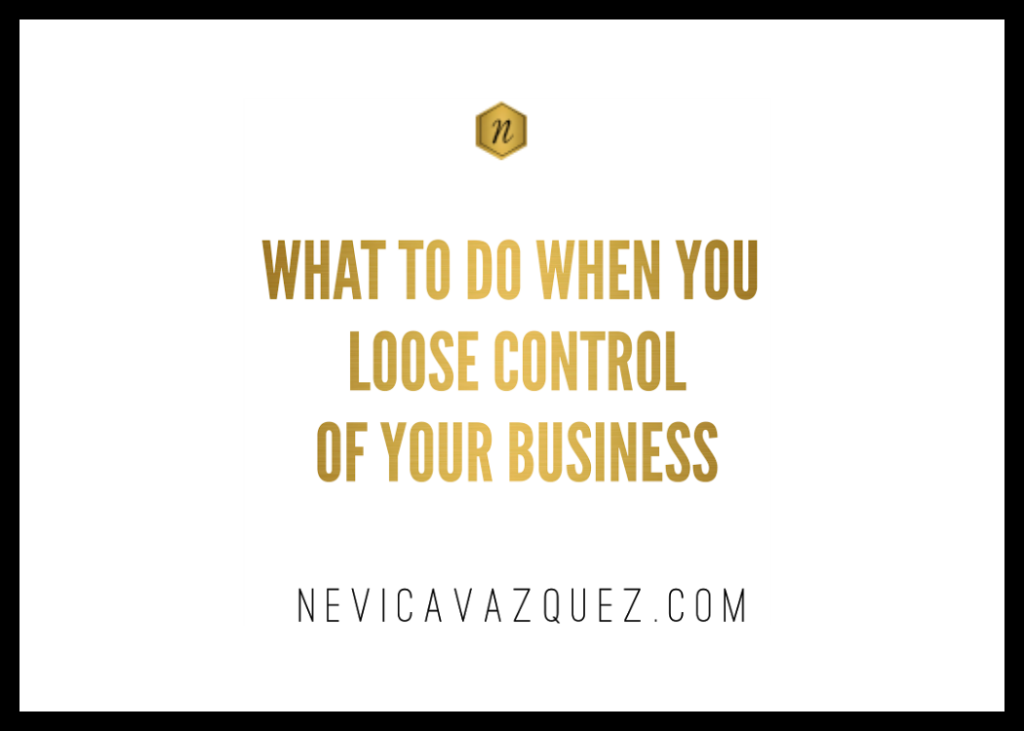 what to do when you looks control of your business nevica vazquez business coach